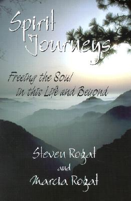 Spirit Journeys: Freeing the Soul in This Life and Beyond - Rogat, Steven E, and Rogat, Marcia L
