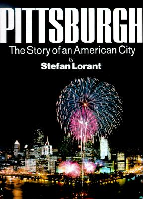 Pittsburgh: The Story of an American City - Lorant, Stefan, and Commager, Henry Steele, and Handlin, Oscar