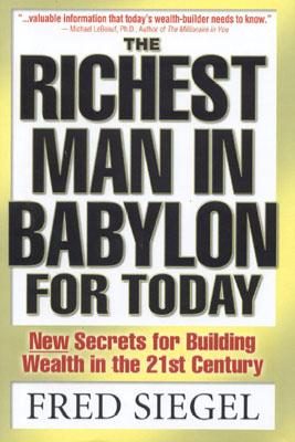 The Richest Man in Babylon for Today: New Secrets for Building Wealth in the 21st Century - Siegel, Fred, and Crandall, Rick, Ph.D.