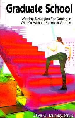 Graduate School: Winning Strategies for Getting in with or Without Excellent Grades - Mumby, Dave G, Ph.D.