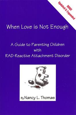 When Love Is Not Enough: A Guide to Parenting with Reactive Attachment Disorder-RAD -