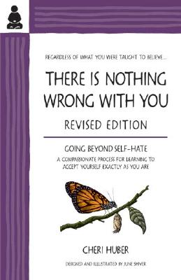 There Is Nothing Wrong with You: Going Beyond Self-Hate - Huber, Cheri