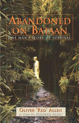 Abandoned on Bataan: One Man's Story of Survival - Allen, Oliver Craig, and Allen, Mildred Faye
