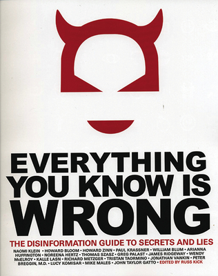 Everything You Know is Wrong: The Disinformation Guide to Secrets and Lies - Kick, Russ (Editor)