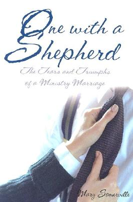 One with a Shepherd: The Tears and Triumphs of a Ministry Marriage - Somerville, Mary