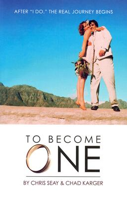 """To Become One: After """"I Do"""" the Real Journey Begins - Seay, Chris, and Karger, Chad"""