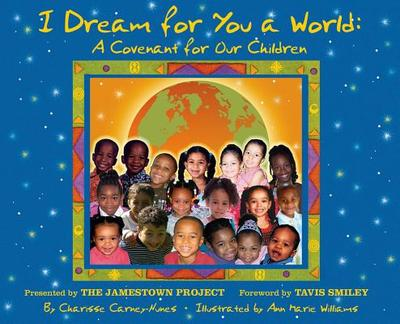 I Dream for You a World: A Covenant for Our Children - Carney-Nunes, Charisse, and Smiley, Tavis (Foreword by), and Jamestown Project