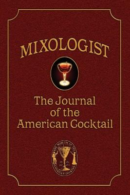 Mixologist: The Journal of the American Cocktail, Volume 1 - Brown, Jared McDaniel, and Hess, Robert, and Miller, Anistatia (Editor)