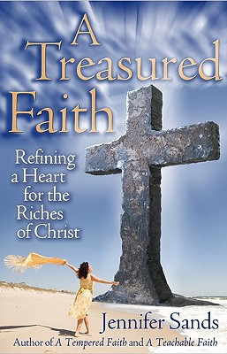 A Treasured Faith: Refining a Heart for the Riches of Christ - Sands, Jennifer