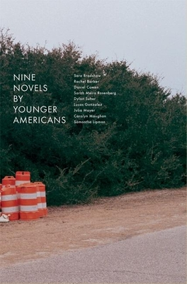 Nine Novels by Younger Americans - Barber, Rachel, and Bradshaw, Sara, and Cowen, Daniel
