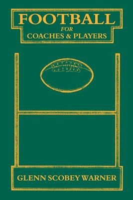 Football for Coaches and Players - Warner, Glenn Scobey