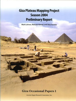 Giza Plateau Mapping Project Season 2004 Preliminary Report - Lehner, Mark, and Kamel, Mohsen, and Tavares, Ana