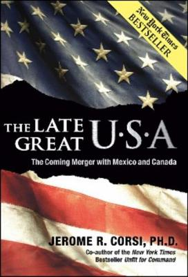 The Late Great U.S.A.: The Coming Merger with Mexico and Canada - Corsi, Jerome R, PH.D.