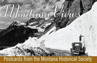 Montana Views: Postcards from the Montana Historical Society - Montana Historical Society (Creator)