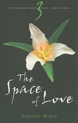 The Space of Love - Megre, Vladimir, and Sharashkin, Leonid (Editor), and Woodsworth, John (Translated by)