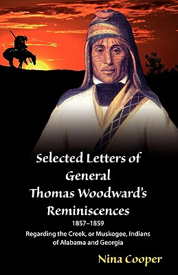 Selected Letters of General Thomas Woodward's Reminiscences - Woodward, Thomas S, and Cooper, Nina (Editor)