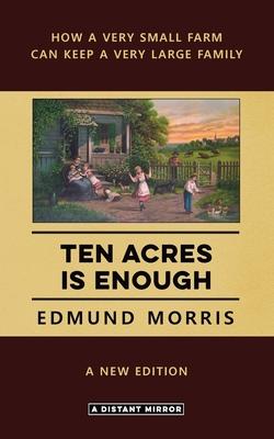 Ten Acres Is Enough - Morris, Edmund