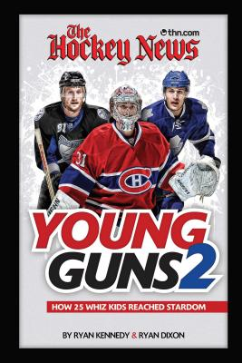 The Hockey News Young Guns 2: How 25 Whiz Kids Reached Stardom - Kennedy, Ryan, and Dixon, Ryan
