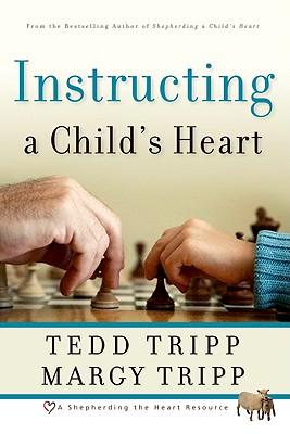 Instructing a Child's Heart - Tripp, Tedd, Dr., and Tripp, Margy