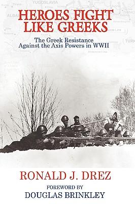 Heroes Fight Like Greeks - Drez, Ronald J, and Brinkley, Douglas, Professor (Foreword by)