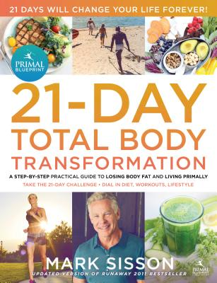 The Primal Blueprint 21-Day Total Body Transformation: A Complete, Step-By-Step, Gene Reprogramming Action Plan - Sisson, Mark