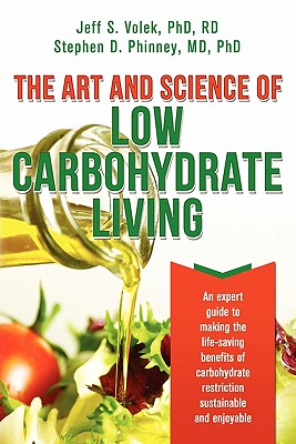 The Art and Science of Low Carbohydrate Living - Phinney MD, Phd Stephen D, and Volek Phd, Rd Jeff S