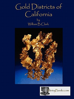 Gold Districts of California - Clark, William B
