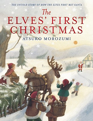 The Elves' First Christmas: The Untold Story of How the Elves First Met Santa -