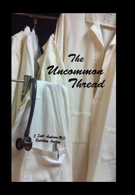 The Uncommon Thread - Anderson MD, R Scott