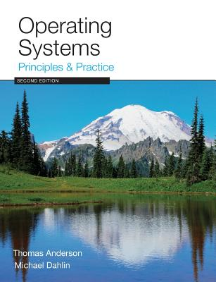 Operating Systems: Principles and Practice - Anderson, Thomas, and Dahlin, Michael