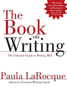 The Book on Writing: The Ultimate Guide to Writing Well - LaRocque, Paula