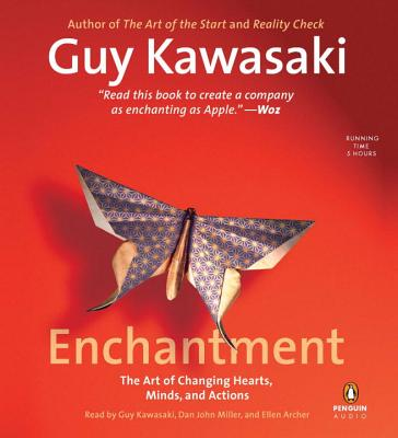 Enchantment: The Art of Changing Hearts, Minds, and Actions - Kawasaki, Guy, and Miller, Dan John (Translated by)