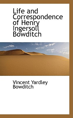 Life and Correspondence of Henry Ingersoll Bowditch - Bowditch, Vincent Yardley