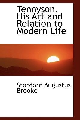 Tennyson, His Art and Relation to Modern Life - Brooke, Stopford Augustus