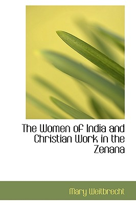 The Women of India and Christian Work in the Zenana - Weitbrecht, Mary
