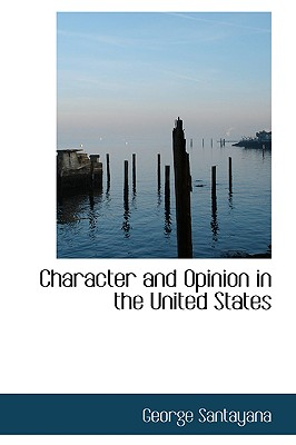 Character and Opinion in the United States - Santayana, George, Professor