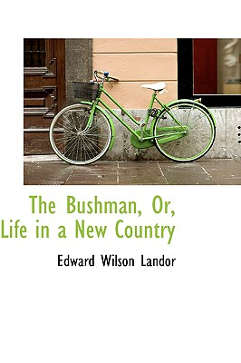 The Bushman, Or, Life in a New Country - Landor, Edward Wilson