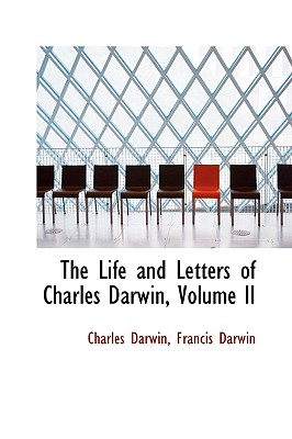 The Life and Letters of Charles Darwin, Volume II - Darwin, Charles, Professor