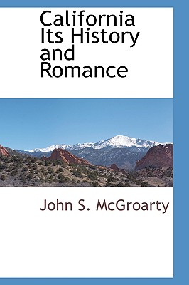 California Its History and Romance - McGroarty, John S
