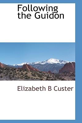 Following the Guidon - Custer, Elizabeth B