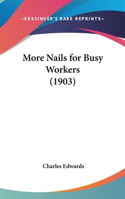 More Nails for Busy Workers (1903) - Edwards, Charles