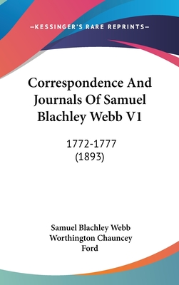 Correspondence and Journals of Samuel Blachley Webb V1: 1772-1777 (1893) - Webb, Samuel Blachley, and Ford, Worthington Chauncey (Editor)