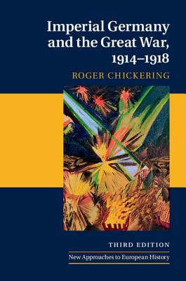 Imperial Germany and the Great War 1914-1918 - Chickering, Roger