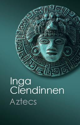 Aztecs: An Interpretation - Clendinnen, Inga