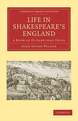 Life in Shakespeare's England: A Book of Elizabethan Prose - Wilson, John Dover, and Dover Wilson, John, and John, Dover Wilson