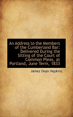 An Address to the Members of the Cumberland Bar: Delivered During the Sitting of the Court of Common - Hopkins, James Dean