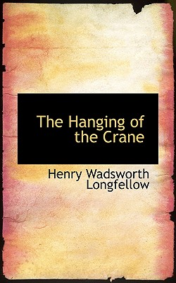 The Hanging of the Crane - Longfellow, Henry Wadsworth