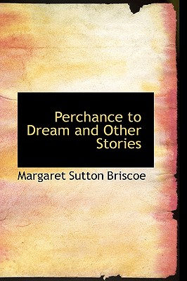 Perchance to Dream and Other Stories - Briscoe, Margaret Sutton