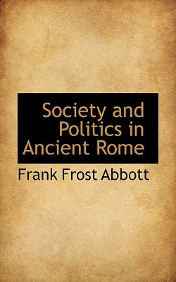 Society and Politics in Ancient Rome - Abbott, Frank Frost