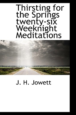 Thirsting for the Springs Twenty-Six Weeknight Meditations - Jowett, J H